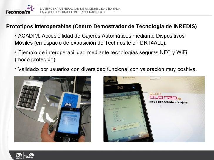 Prototipos interoperables (Centro Demostrador de Tecnología de INREDIS) <ul><li>ACADIM: Accesibilidad de Cajeros Automátic...