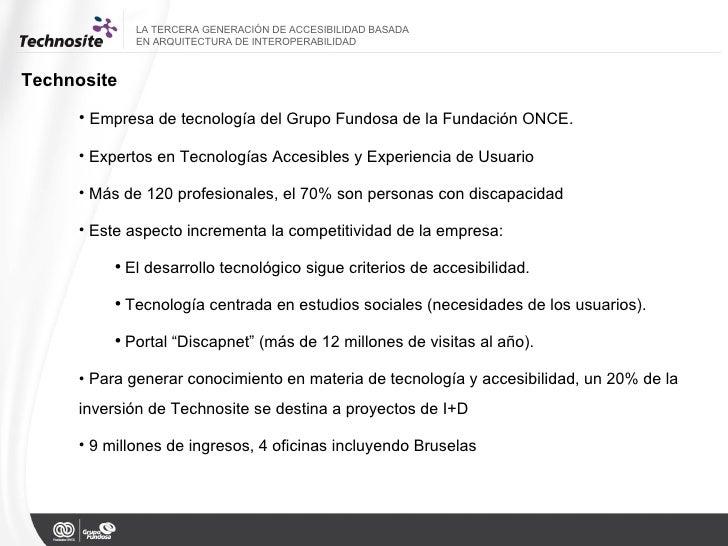 <ul><li>Empresa de tecnología del Grupo Fundosa de la Fundación ONCE. </li></ul><ul><li>Expertos en Tecnologías Accesibles...