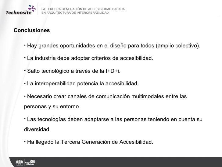 Conclusiones LA TERCERA GENERACIÓN DE ACCESIBILIDAD BASADA  EN ARQUITECTURA DE INTEROPERABILIDAD <ul><li>Hay grandes oport...