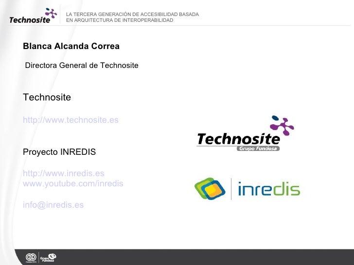 <ul><li>Blanca Alcanda Correa </li></ul><ul><li>Directora General de Technosite </li></ul><ul><li>Technosite  </li></ul><u...