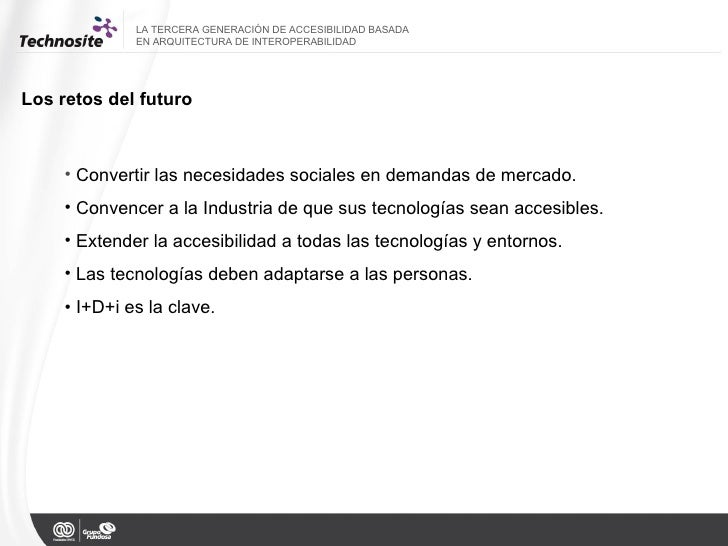 LA TERCERA GENERACIÓN DE ACCESIBILIDAD BASADA  EN ARQUITECTURA DE INTEROPERABILIDAD Los retos del futuro  <ul><li>Converti...