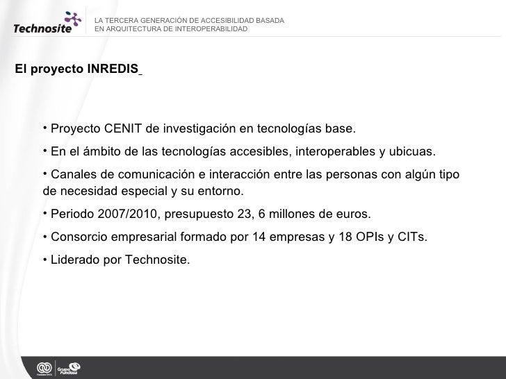 LA TERCERA GENERACIÓN DE ACCESIBILIDAD BASADA  EN ARQUITECTURA DE INTEROPERABILIDAD El proyecto INREDIS   <ul><li>Proyecto...