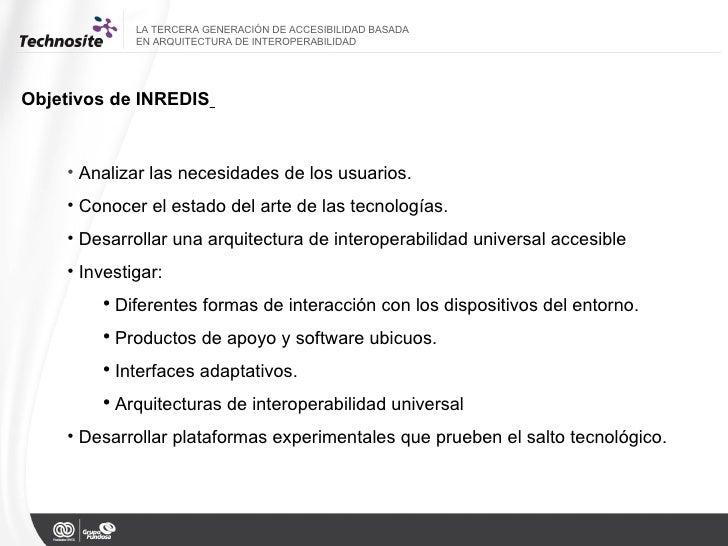 LA TERCERA GENERACIÓN DE ACCESIBILIDAD BASADA  EN ARQUITECTURA DE INTEROPERABILIDAD Objetivos de INREDIS   <ul><li>Analiza...