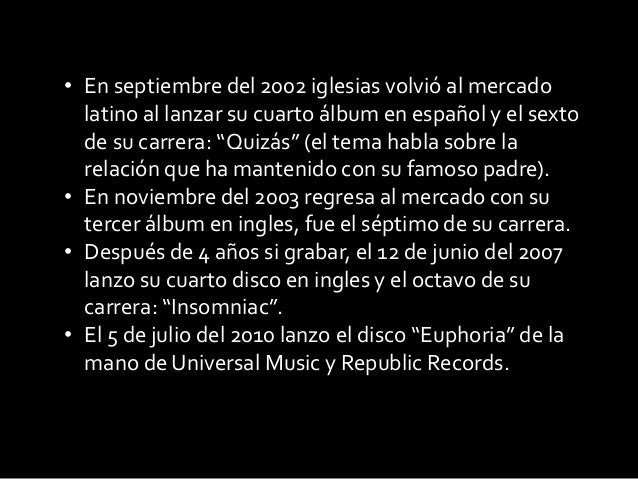 """• En septiembre del 2002 iglesias volvió al mercadolatino al lanzar su cuarto álbum en español y el sextode su carrera: """"Q..."""