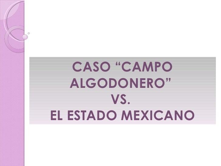 """CASO """"CAMPO ALGODONERO""""  VS.  EL ESTADO MEXICANO"""