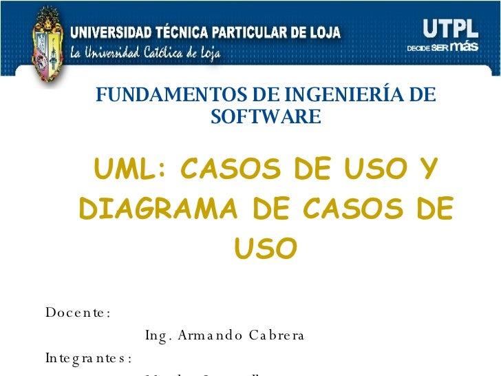 UML: CASOS DE USO Y DIAGRAMA DE CASOS DE USO Docente: Ing. Armando Cabrera Integrantes:  Marilyn Jaramillo Katty Landacay ...