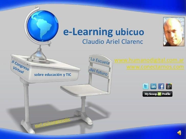 e-Learning ubicuo                        Claudio Ariel Clarenc                                   www.humanodigital.com.ar ...