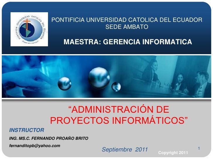 """1<br />PONTIFICIA UNIVERSIDAD CATOLICA DEL ECUADORSEDE AMBATOMAESTRA: GERENCIA INFORMATICA<br />""""ADMINISTRACIÓN DE PROYECT..."""