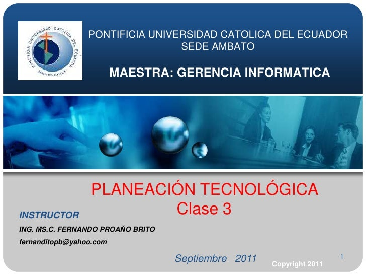 1<br />PONTIFICIA UNIVERSIDAD CATOLICA DEL ECUADORSEDE AMBATOMAESTRA: GERENCIA INFORMATICA<br />PLANEACIÓN TECNOLÓGICA <br...