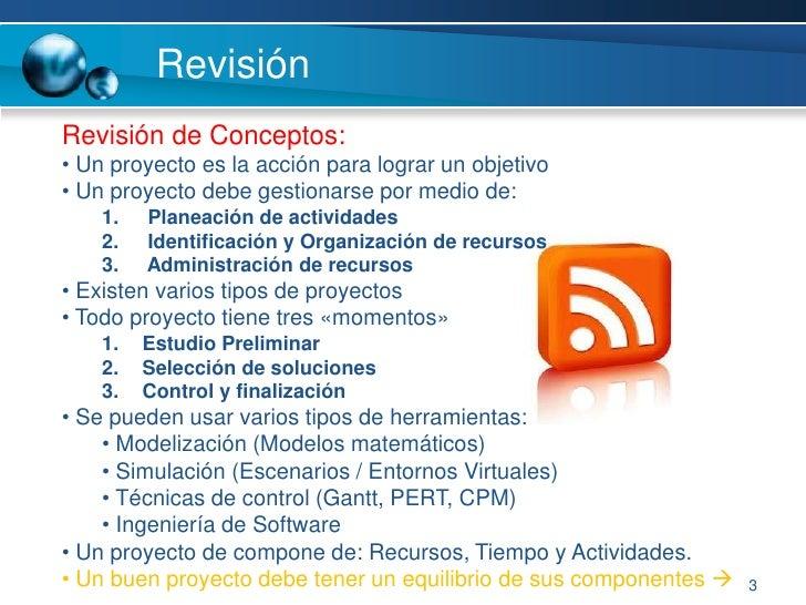 3<br />Revisión<br />Revisión de Conceptos: <br /><ul><li> Un proyecto es la acción para lograr un objetivo