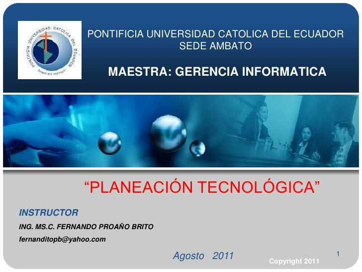"""1<br />PONTIFICIA UNIVERSIDAD CATOLICA DEL ECUADORSEDE AMBATOMAESTRA: GERENCIA INFORMATICA<br />""""PLANEACIÓN TECNOLÓGICA""""<b..."""