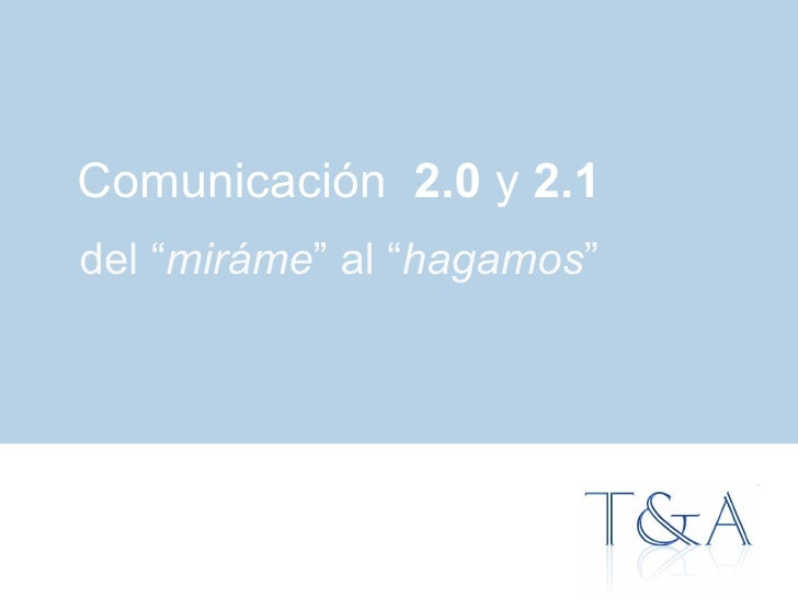 """Comunicación  2.0  y  2.1 del """" miráme """" al """" hagamos """""""