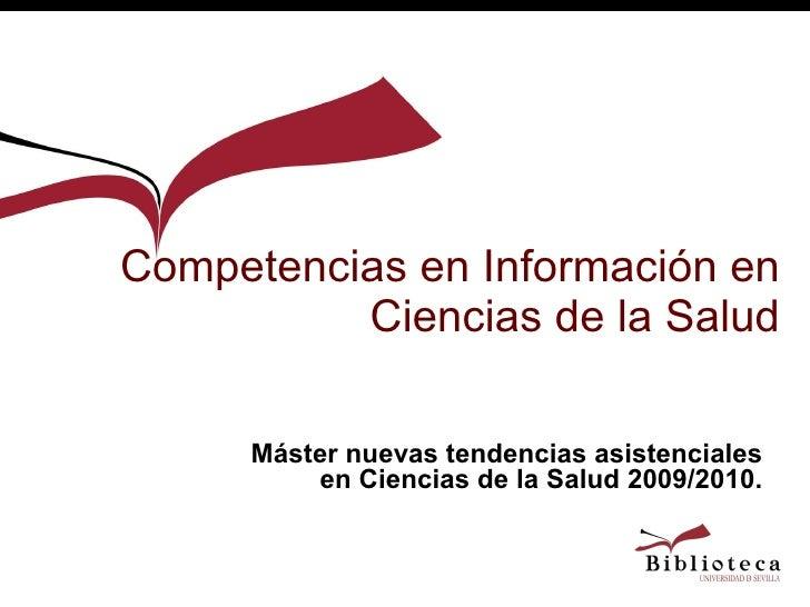 Competencias en Información en Ciencias de la Salud Máster nuevas tendencias asistenciales en Ciencias de la Salud 2009/20...