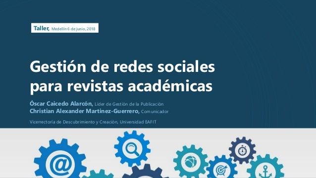 Gestión de redes sociales para revistas académicas Óscar Caicedo Alarcón, Líder de Gestión de la Publicación Christian Ale...