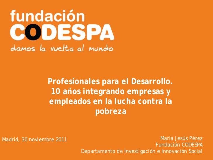 Profesionales para el Desarrollo.                  10 años integrando empresas y                 empleados en la lucha con...