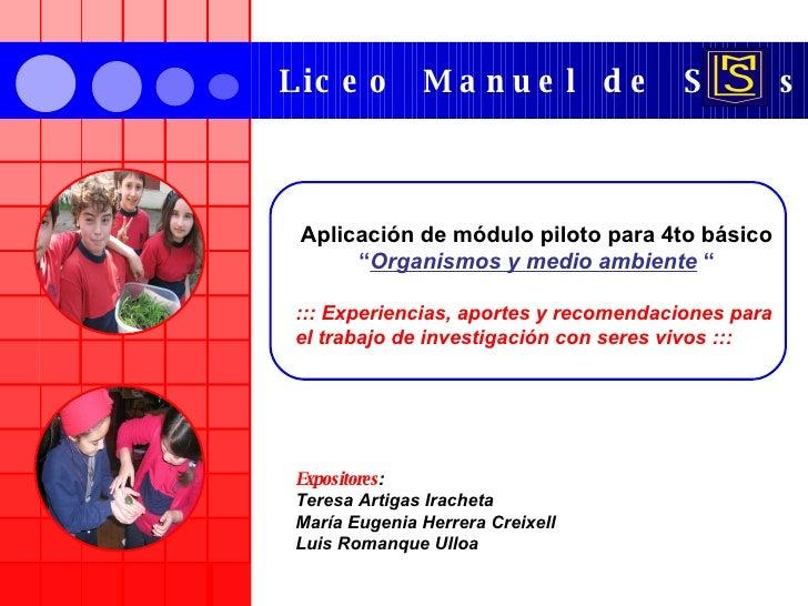 """Liceo  Manuel  de  Salas Aplicación de módulo piloto para 4to básico  """" Organismos y medio ambiente  """" ::: Experiencias, a..."""