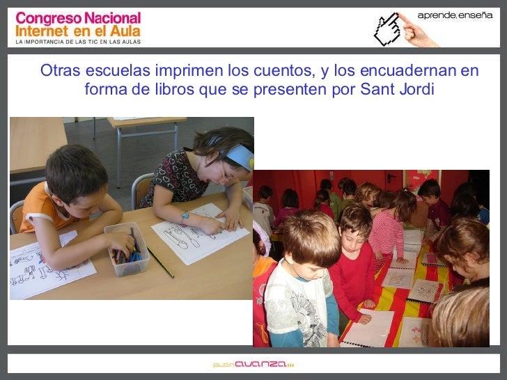 Otras escuelas imprimen los cuentos, y los encuadernan en forma de libros que se presenten por Sant Jordi