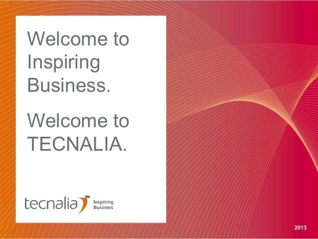 Welcome to Inspiring Business. Welcome to TECNALIA.  2013