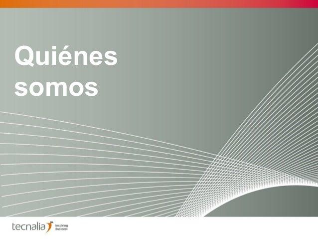 TECNALIA. Welcome to Inspiring Business. Welcome to TECNALIA. (español) 10/2013 Slide 2