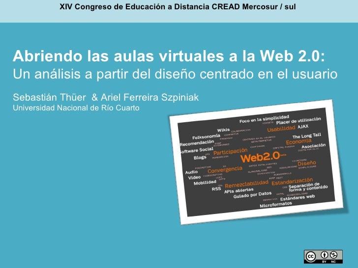 Abriendo las aulas virtuales a la Web 2.0:  Un análisis a partir del diseño centrado en el usuario  Sebastián Thüer  & Ari...