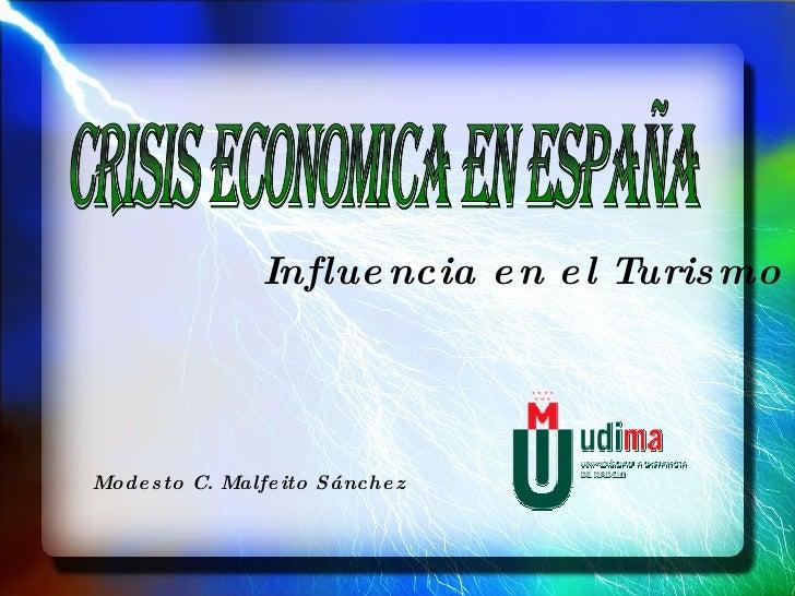 Influencia en el Turismo Modesto C. Malfeito Sánchez CRISIS ECONOMICA EN ESPAÑA