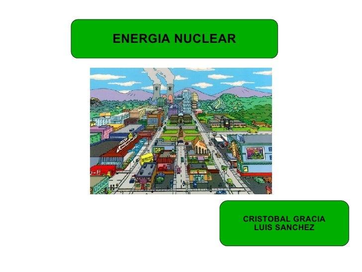 ENERGIA NUCLEAR CRISTOBAL GRACIA LUIS SANCHEZ