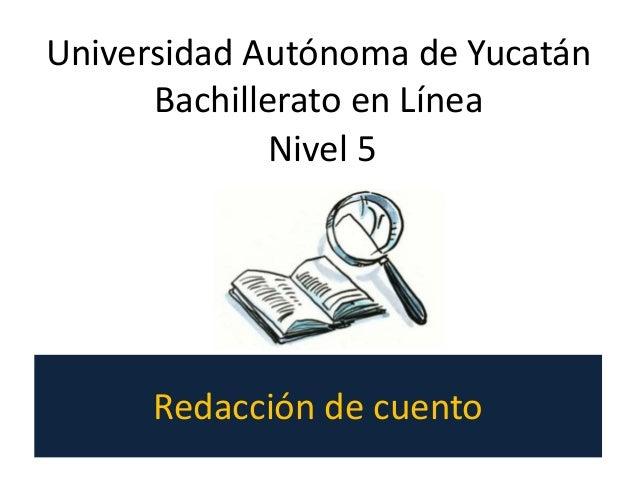 Redacción de cuento Nivel 5 Universidad Autónoma de Yucatán Bachillerato en Línea