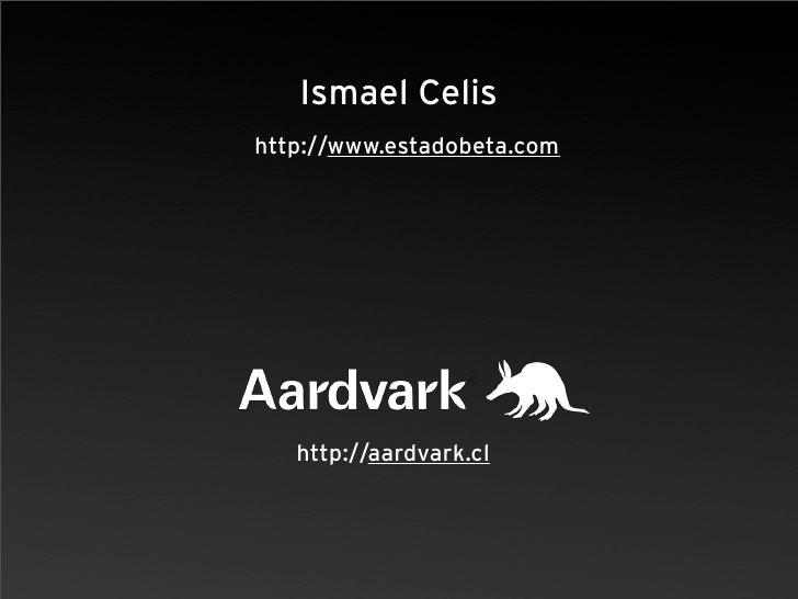 Ismael Celis http://www.estadobeta.com        http://aardvark.cl