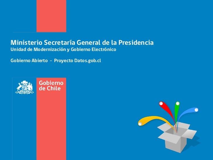 Ministerio Secretaría General de la PresidenciaUnidad de Modernización y Gobierno ElectrónicoGobierno Abierto - Proyecto D...