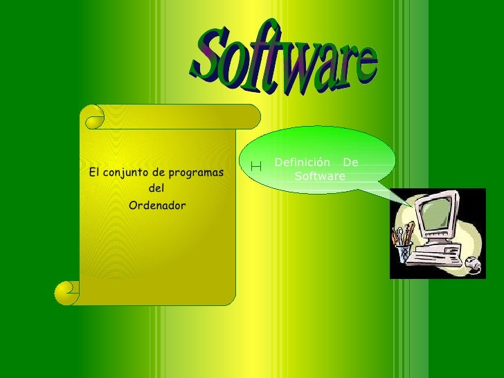 Definición  De  Software El conjunto de programas del Software  Ordenador
