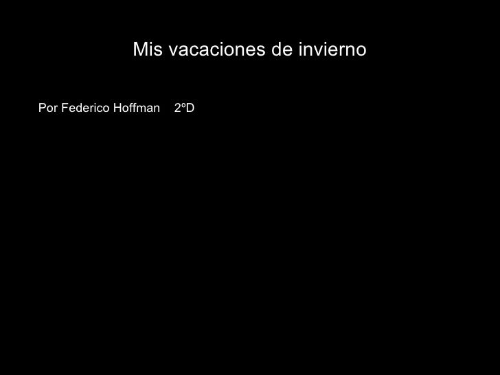 Mis vacaciones de invierno Por Federico Hoffman  2ºD