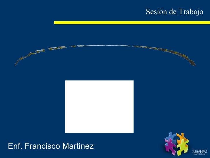 PLAN DE TRABAJO HOGUERA Enf. Francisco Martinez Sesión de Trabajo