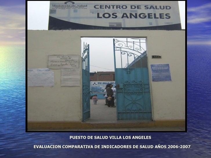 PUESTO DE SALUD VILLA LOS ANGELES EVALUACION COMPARATIVA DE INDICADORES DE SALUD AÑOS 2006-2007