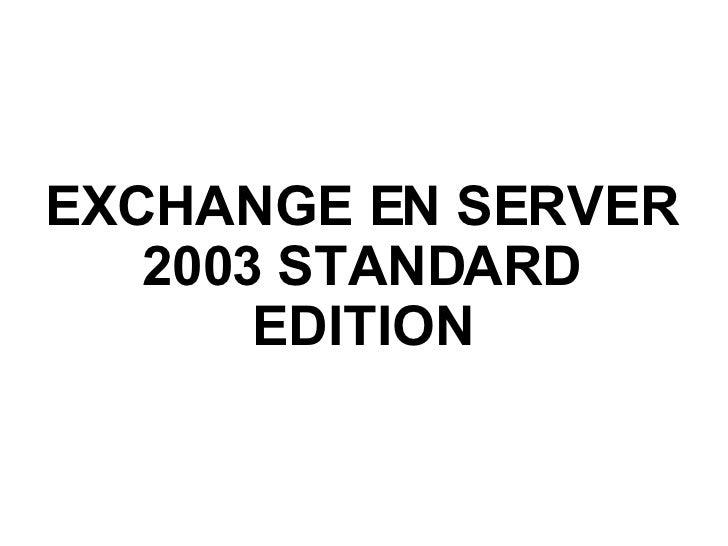 EXCHANGE EN SERVER 2003 STANDARD EDITION
