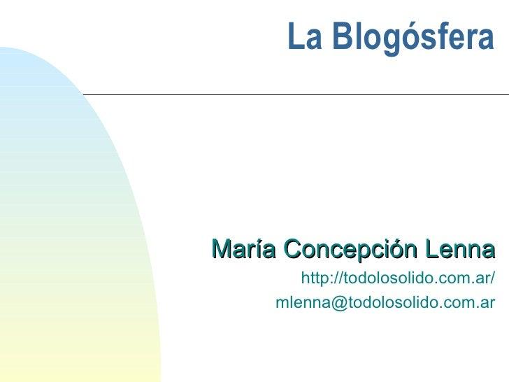 La Blogósfera María Concepción Lenna http://todolosolido.com.ar/ [email_address]