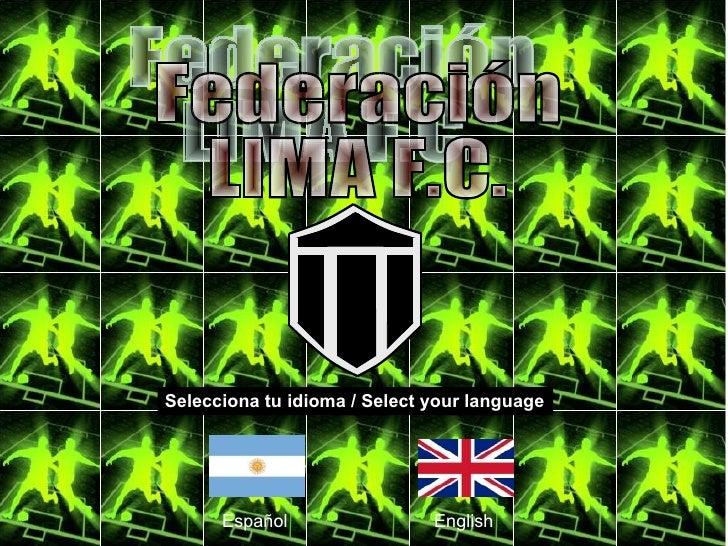 Federación LIMA F.C. Selecciona tu idioma / Select your language Español English
