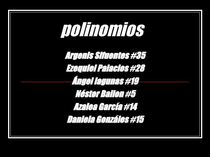 polinomios Argenis Sifuentes #35 Ezequiel Palacios #28 Ángel lagunas #19 Néstor Bailon #5 Azalea García #14 Daniela Gonzál...