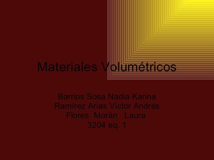 Materiales Volumétricos Barrios Sosa Nadia Karina Ramírez Arias Víctor Andrés Flores  Morán  Laura  3204 eq. 1