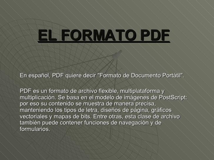 """EL FORMATO PDF En español, PDF quiere decir """"Formato de Documento Portátil"""".  PDF es un formato de archivo flexi..."""