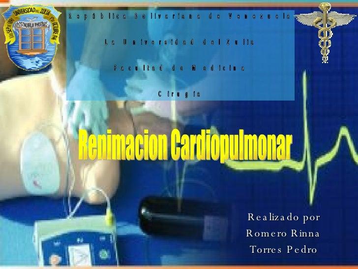 Realizado por  Romero Rinna  Torres Pedro  Renimacion Cardiopulmonar República Bolivariana de Venezuela  La Universidad de...