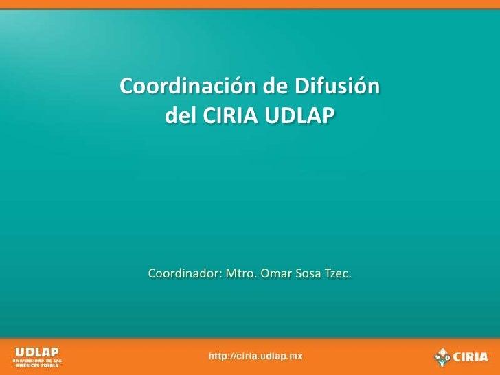 Coordinación de Difusióndel CIRIA UDLAP<br />Coordinador: Mtro. Omar Sosa Tzec.<br />