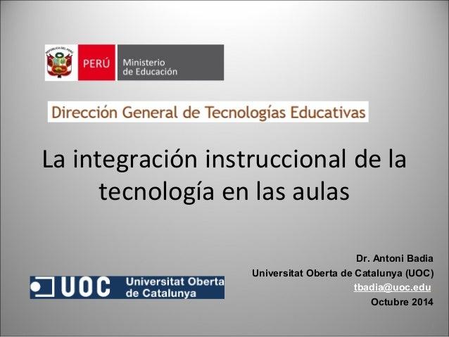 La integración instruccional de la  tecnología en las aulas  Dr. Antoni Badia  Universitat Oberta de Catalunya (UOC)  tbad...