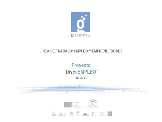 """LÍNEA DE TRABAJO: EMPLEO Y EMPRENDEDORES               Proyecto           """"DiscaEMPLEO""""                 Santa Fe"""