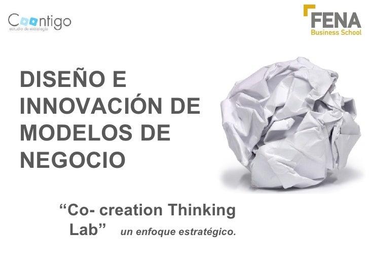 """DISEÑO E INNOVACIÓN DE MODELOS DE NEGOCIO """" Co- creation Thinking Lab""""  un enfoque estratégico."""