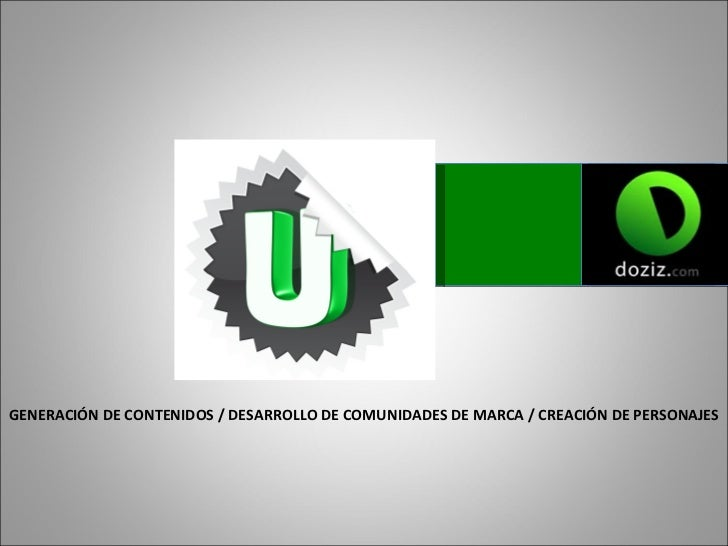 GENERACIÓN DE CONTENIDOS / DESARROLLO DE COMUNIDADES DE MARCA / CREACIÓN DE PERSONAJES