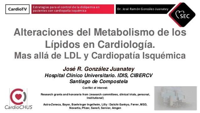 Estrategias para el control de la dislipemia en pacientes con cardiopatía isquémica Dr. José Ramón González-Juanatey Alter...