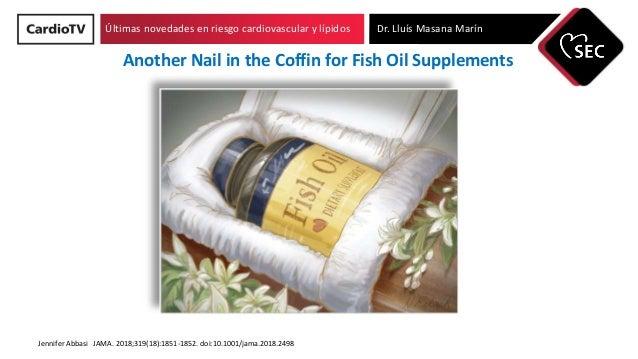 Últimas novedades en riesgo cardiovascular y lípidos Dr. Lluís Masana Marín Another Nail in the Coffin for Fish Oil Supple...