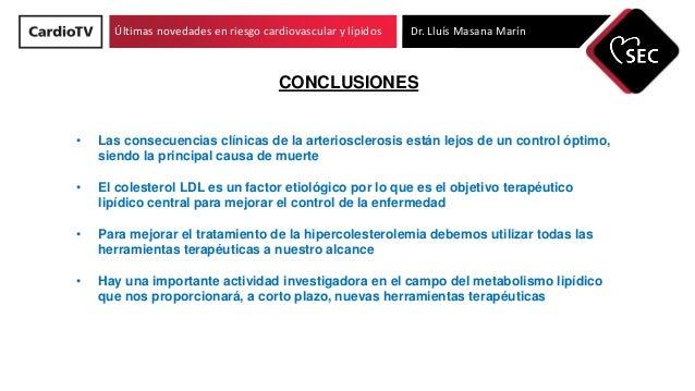Últimas novedades en riesgo cardiovascular y lípidos Dr. Lluís Masana Marín CONCLUSIONES • Las consecuencias clínicas de l...
