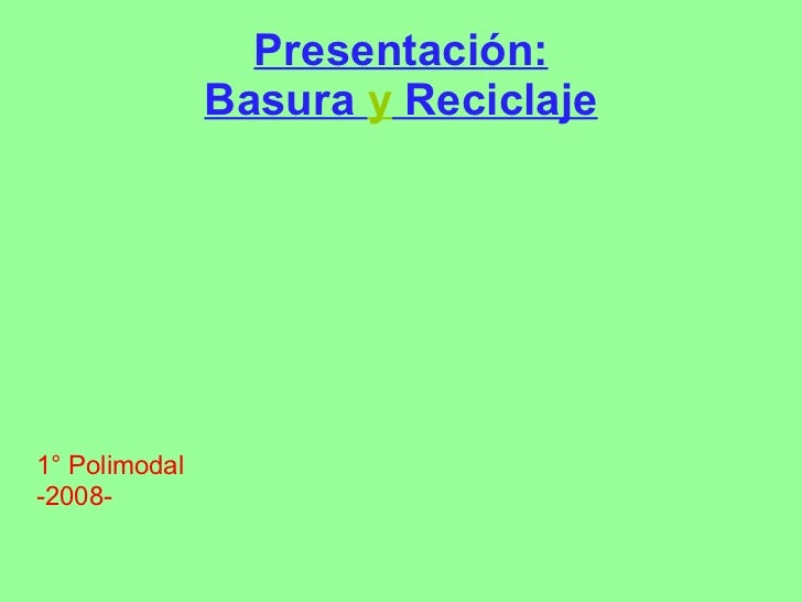 Presentación: Basura  y  Reciclaje 1° Polimodal -2008-