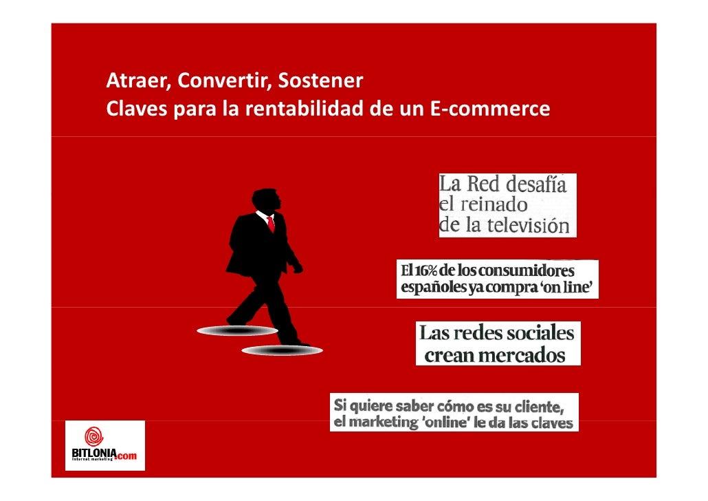 Atraer,Convertir,SostenerAtraer Convertir SostenerClavesparalarentabilidaddeunE‐commerce